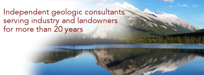 Independent geologic consultants serving industry and landowners for more than 20 years